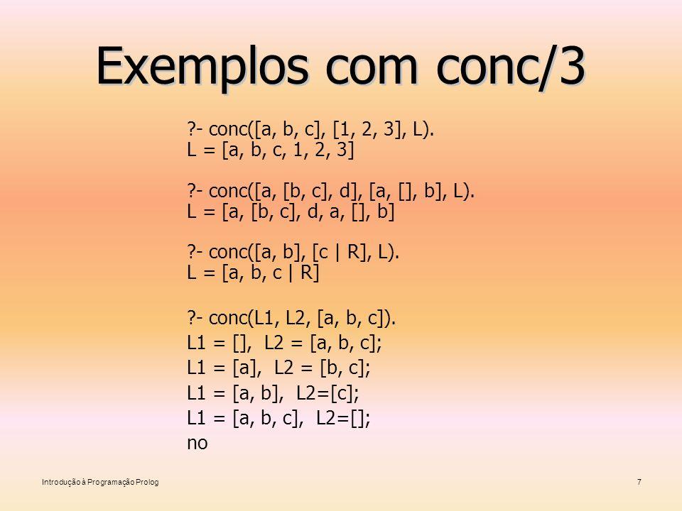 Exemplos com conc/3 - conc([a, b, c], [1, 2, 3], L).